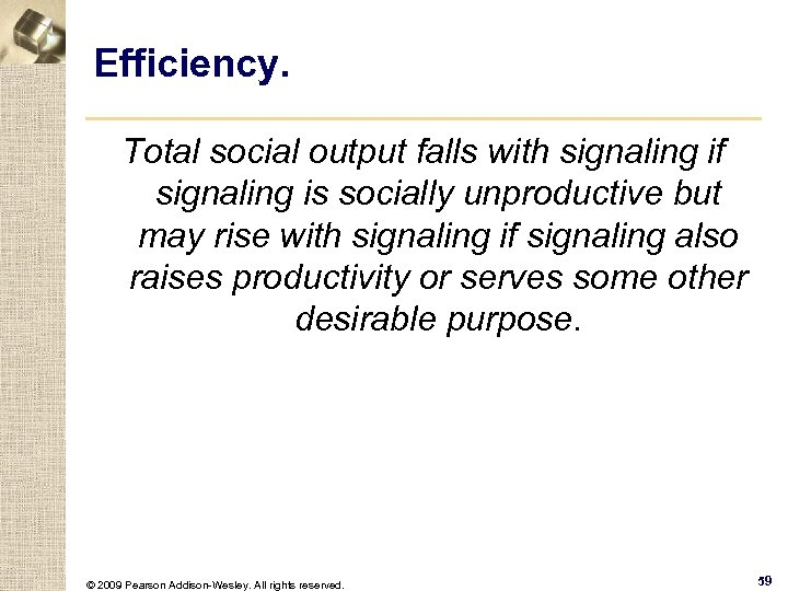 Efficiency. Total social output falls with signaling if signaling is socially unproductive but may
