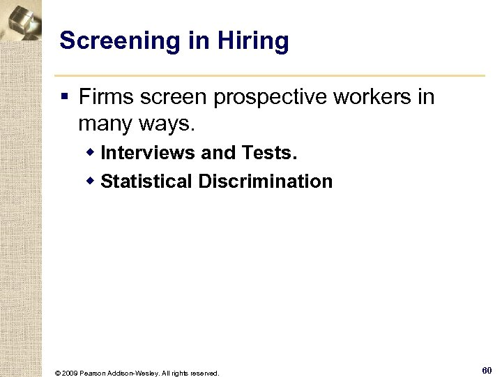 Screening in Hiring § Firms screen prospective workers in many ways. w Interviews and