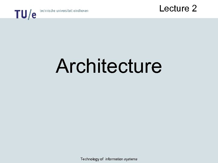 Lecture 2 Architecture Technology of information systems