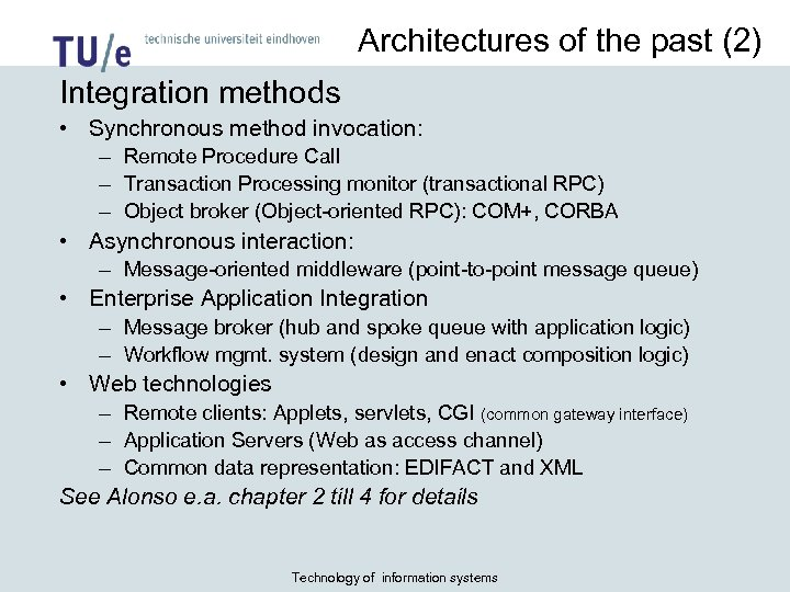 Architectures of the past (2) Integration methods • Synchronous method invocation: – Remote Procedure