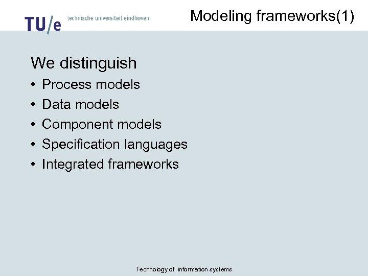 Modeling frameworks(1) We distinguish • • • Process models Data models Component models Specification