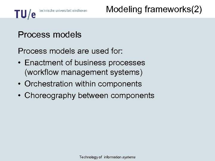 Modeling frameworks(2) Process models are used for: • Enactment of business processes (workflow management