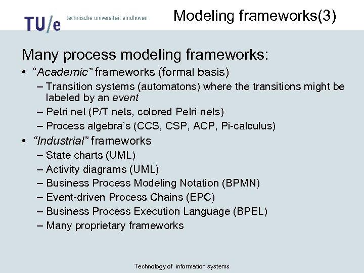 """Modeling frameworks(3) Many process modeling frameworks: • """"Academic"""" frameworks (formal basis) – Transition systems"""