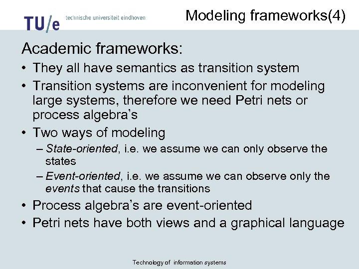 Modeling frameworks(4) Academic frameworks: • They all have semantics as transition system • Transition