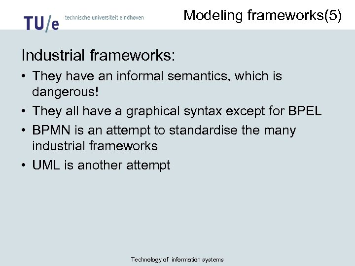 Modeling frameworks(5) Industrial frameworks: • They have an informal semantics, which is dangerous! •