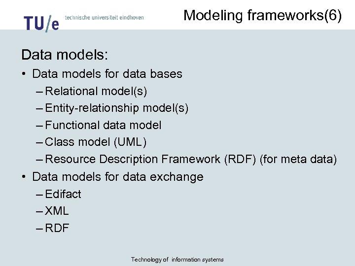 Modeling frameworks(6) Data models: • Data models for data bases – Relational model(s) –