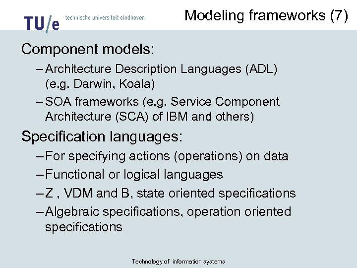 Modeling frameworks (7) Component models: – Architecture Description Languages (ADL) (e. g. Darwin, Koala)