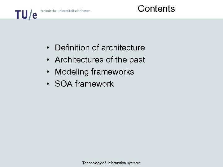 Contents • • Definition of architecture Architectures of the past Modeling frameworks SOA framework