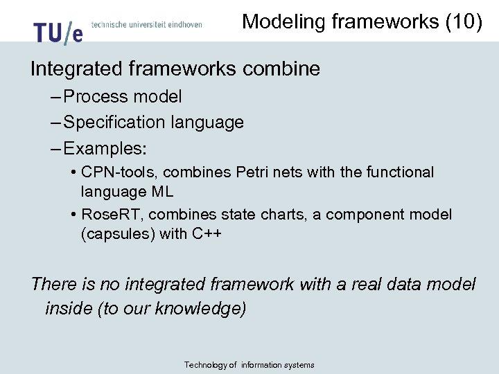 Modeling frameworks (10) Integrated frameworks combine – Process model – Specification language – Examples: