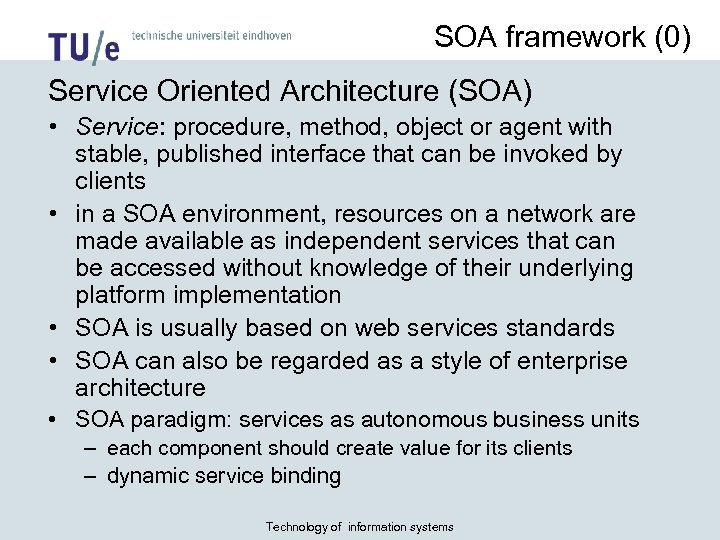 SOA framework (0) Service Oriented Architecture (SOA) • Service: procedure, method, object or agent