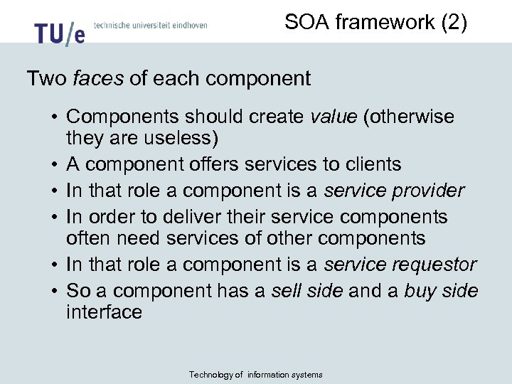 SOA framework (2) Two faces of each component • Components should create value (otherwise