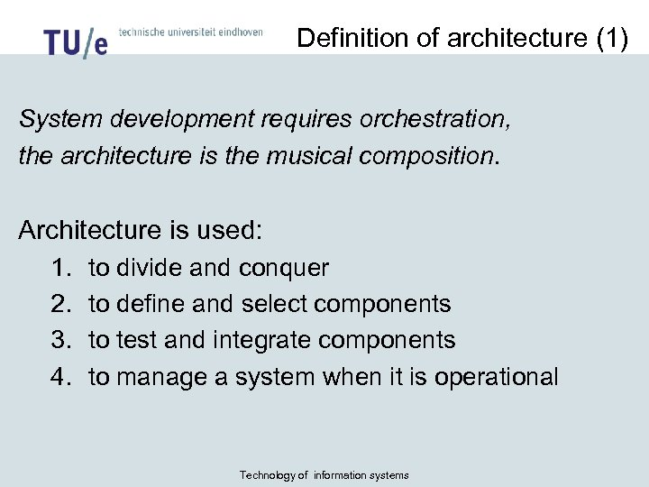 Definition of architecture (1) System development requires orchestration, the architecture is the musical composition.