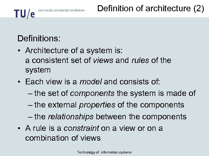 Definition of architecture (2) Definitions: • Architecture of a system is: a consistent set