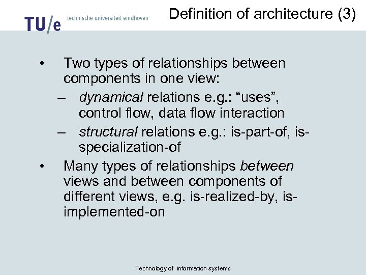 Definition of architecture (3) • Two types of relationships between components in one view: