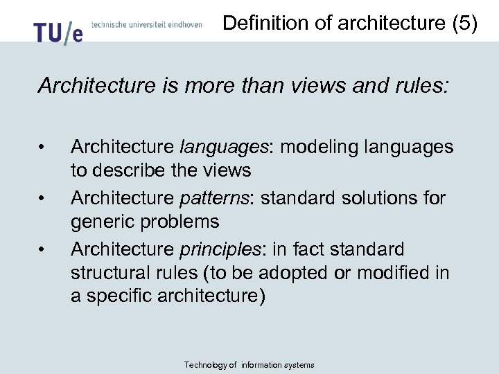 Definition of architecture (5) Architecture is more than views and rules: • • •