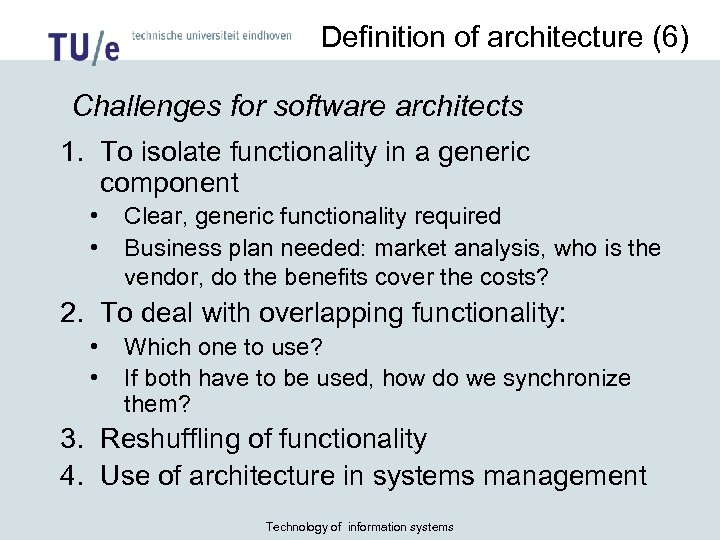 Definition of architecture (6) Challenges for software architects 1. To isolate functionality in a