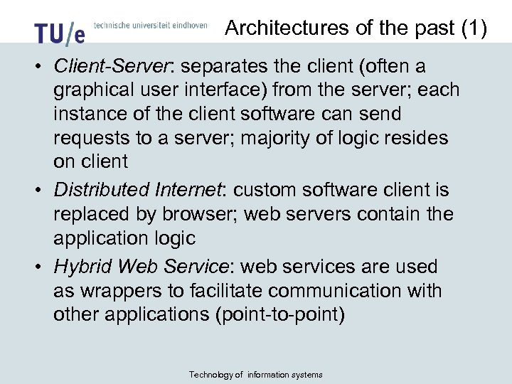 Architectures of the past (1) • Client-Server: separates the client (often a graphical user