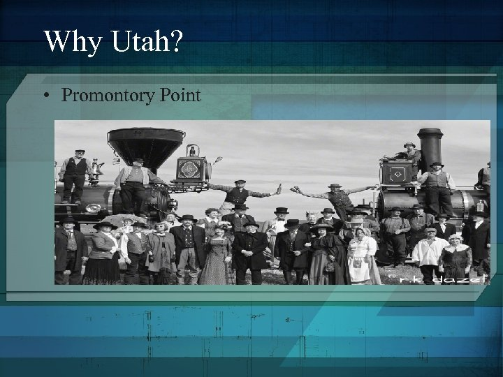 Why Utah? • Promontory Point