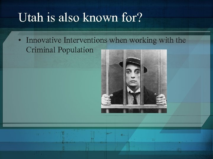Utah is also known for? • Innovative Interventions when working with the Criminal Population