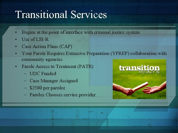Transitional Services • • Begins at the point of interface with criminal justice system