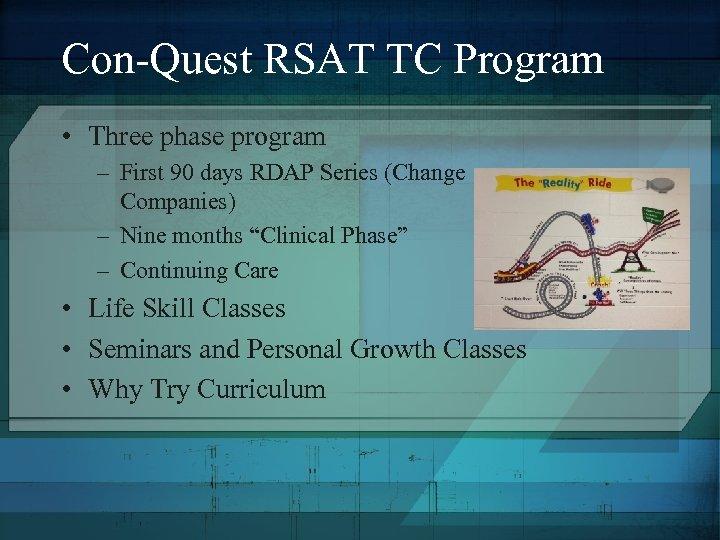 Con-Quest RSAT TC Program • Three phase program – First 90 days RDAP Series