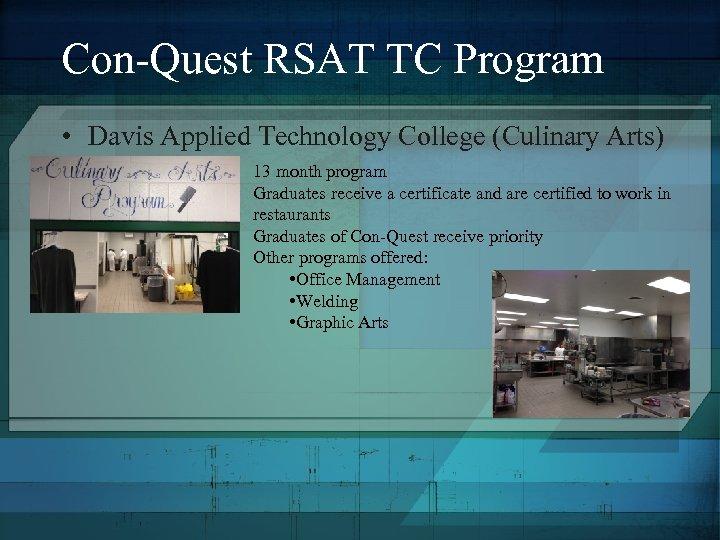 Con-Quest RSAT TC Program • Davis Applied Technology College (Culinary Arts) 13 month program
