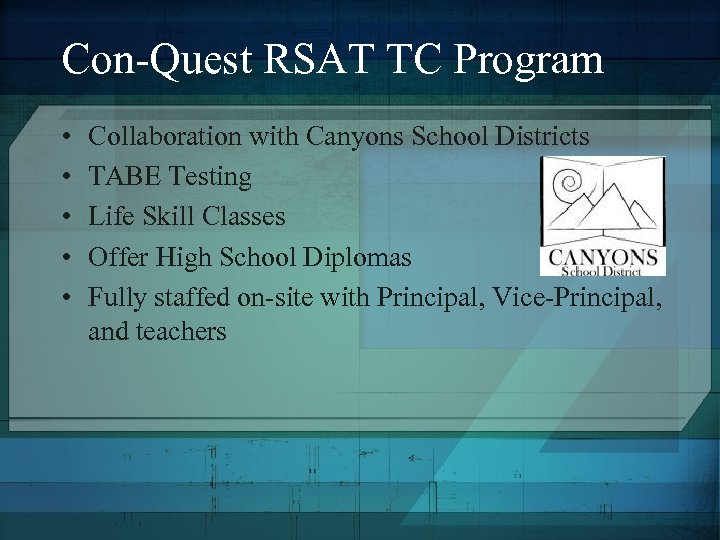 Con-Quest RSAT TC Program • • • Collaboration with Canyons School Districts TABE Testing