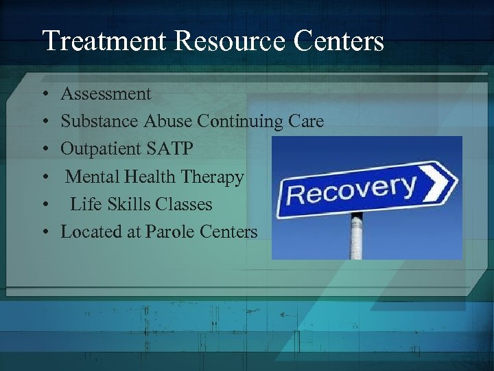 Treatment Resource Centers • • • Assessment Substance Abuse Continuing Care Outpatient SATP Mental
