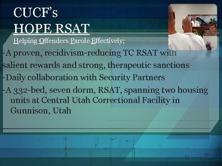 CUCF's HOPE RSAT Helping Offenders Parole Effectively; -A proven, recidivism-reducing TC RSAT with salient