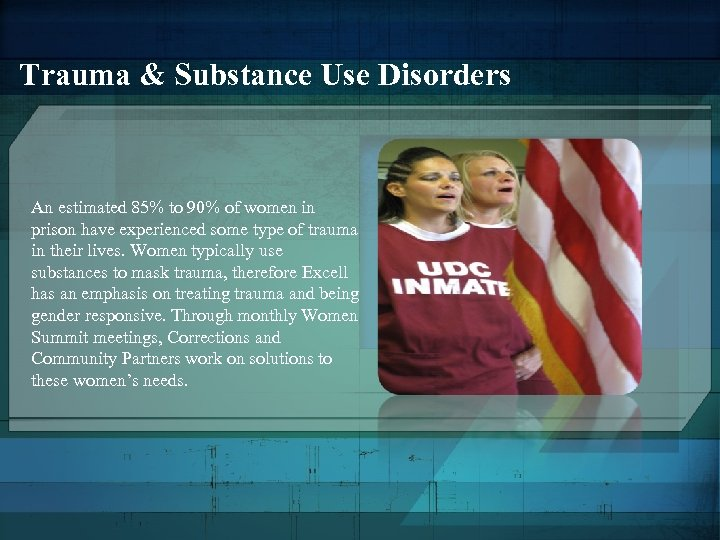 Trauma & Substance Use Disorders An estimated 85% to 90% of women in prison