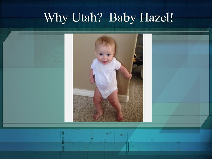 Why Utah? Baby Hazel!