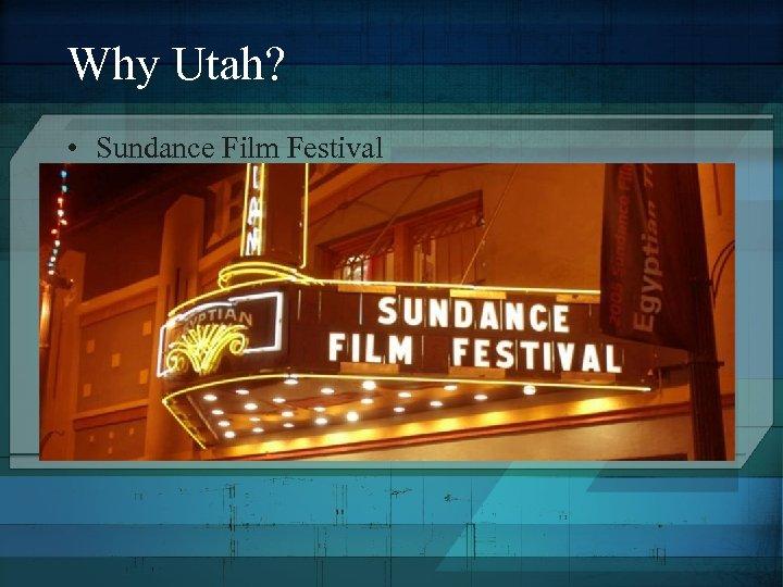 Why Utah? • Sundance Film Festival