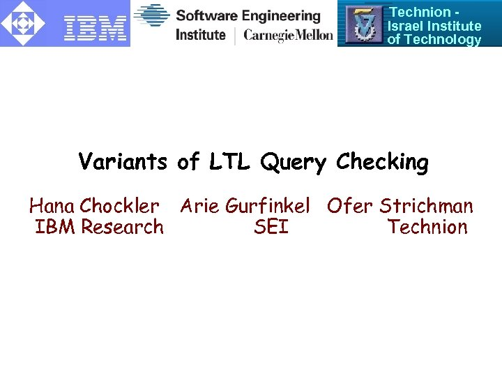 Technion Israel Institute of Technology Variants of LTL Query Checking Hana Chockler Arie Gurfinkel