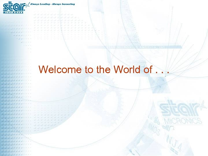 Welcome to the World of. . .