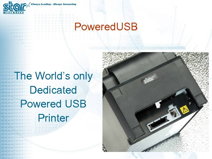 Powered. USB The World's only Dedicated Powered USB Printer