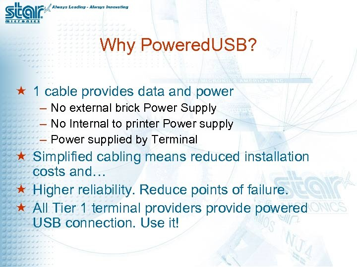 Why Powered. USB? « 1 cable provides data and power – No external brick