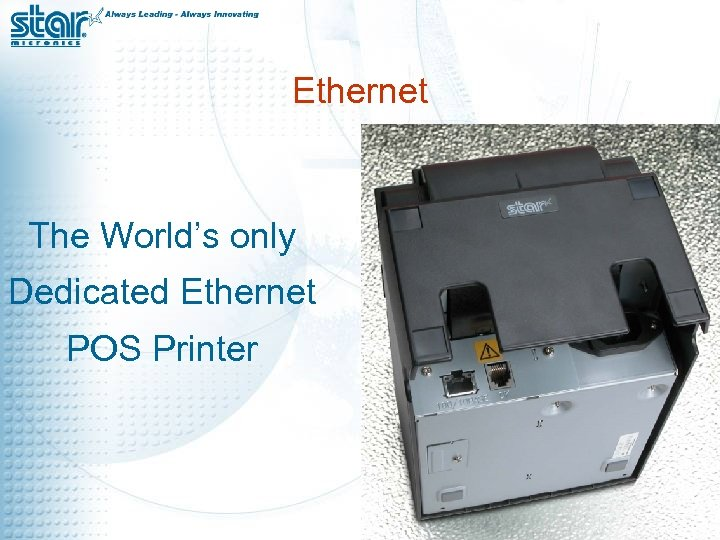 Ethernet The World's only Dedicated Ethernet POS Printer