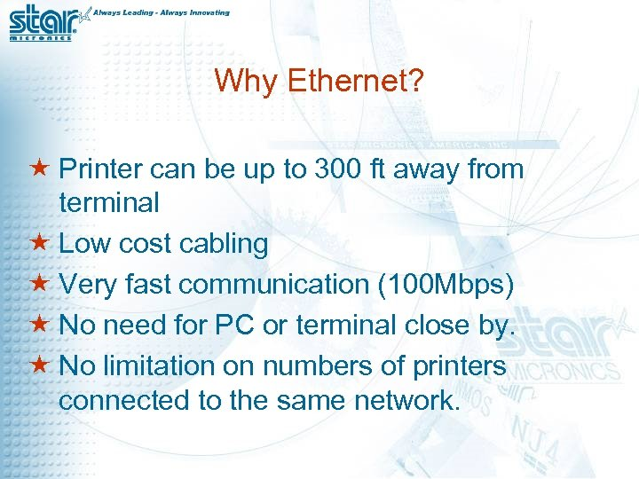 Why Ethernet? « Printer can be up to 300 ft away from terminal «