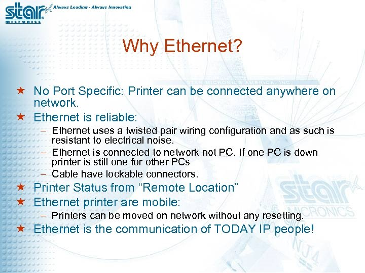Why Ethernet? « No Port Specific: Printer can be connected anywhere on network. «