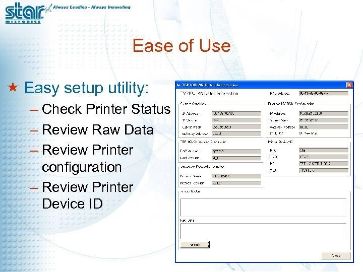 Ease of Use « Easy setup utility: – Check Printer Status – Review Raw