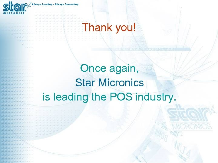 Thank you! Once again, Star Micronics is leading the POS industry.