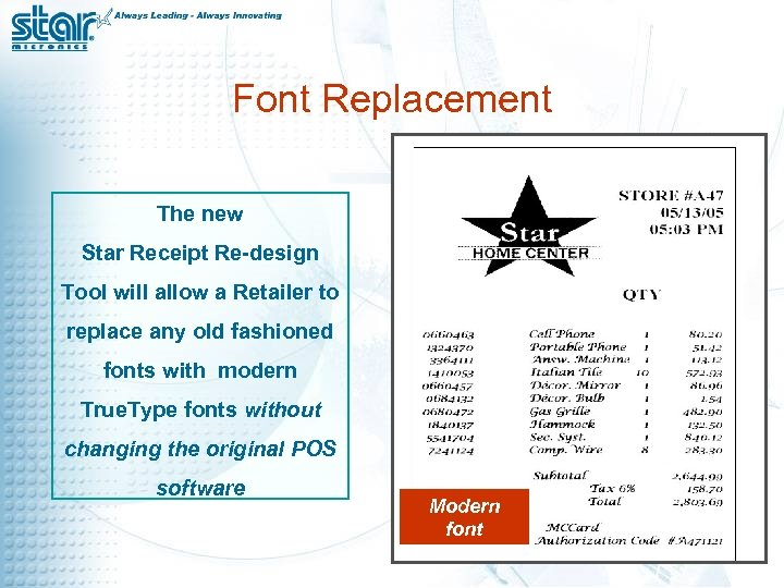 Font Replacement The new Star Receipt Re-design Tool will allow a Retailer to replace