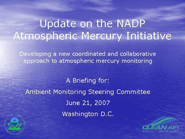 Update on the NADP Atmospheric Mercury Initiative Developing a new coordinated and collaborative approach