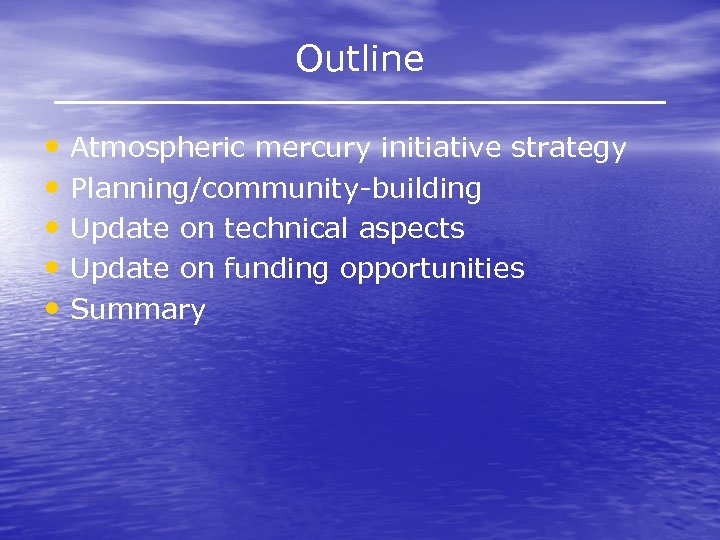 Outline • Atmospheric mercury initiative strategy • Planning/community-building • Update on technical aspects •