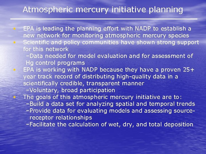Atmospheric mercury initiative planning • • EPA is leading the planning effort with NADP
