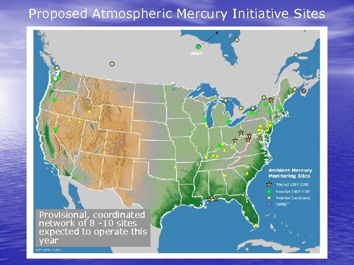 Proposed Atmospheric Mercury Initiative Sites Provisional, coordinated network of 8 -10 sites expected to