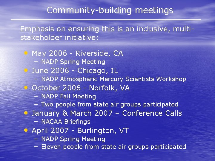 Community-building meetings Emphasis on ensuring this is an inclusive, multistakeholder initiative: • May 2006