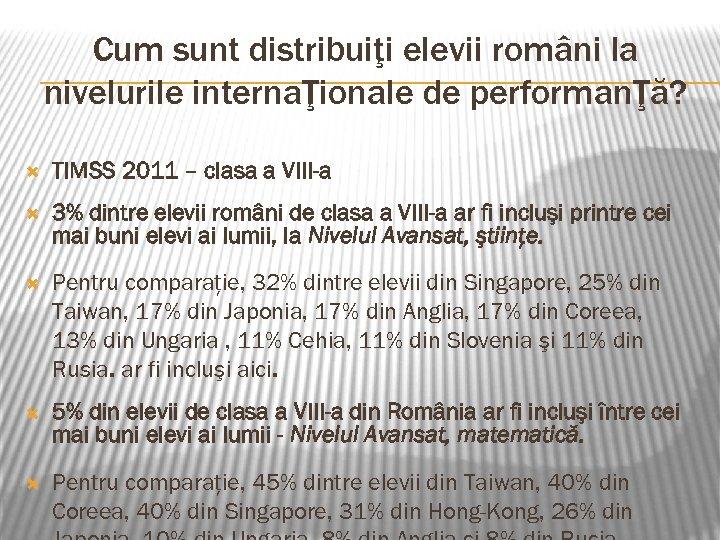 Cum sunt distribuiţi elevii români la nivelurile internaŢionale de performanŢă? TIMSS 2011 – clasa