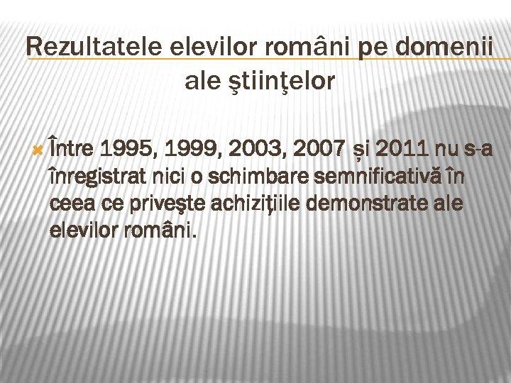 Rezultatele elevilor români pe domenii ale ştiinţelor Între 1995, 1999, 2003, 2007 și 2011