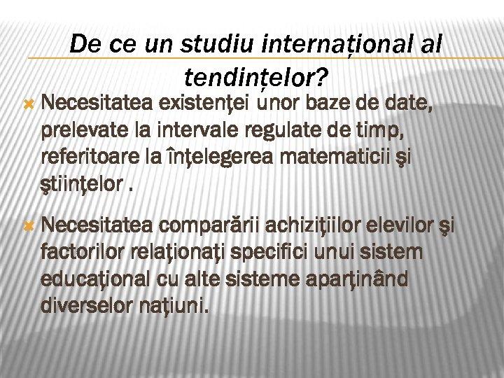 De ce un studiu internaţional al tendinţelor? Necesitatea existenţei unor baze de date, prelevate